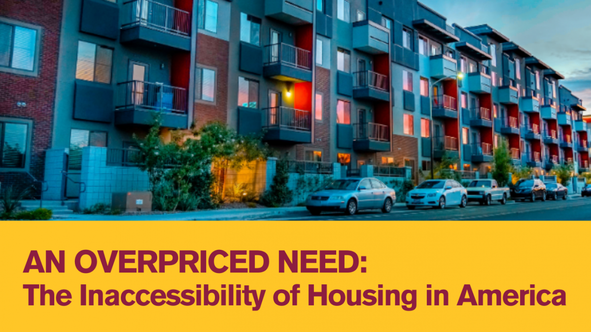 AN OVERPRICED NEED: The Inaccessibility of Housing in America presented by the ASU Watts College Spirit of Service Scholars